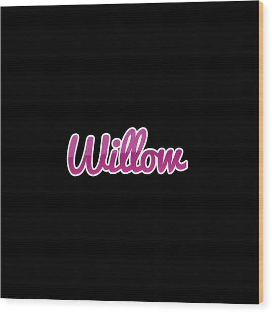 Willow #willow Wood Print