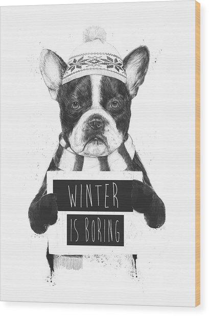 Winter Is Boring Wood Print