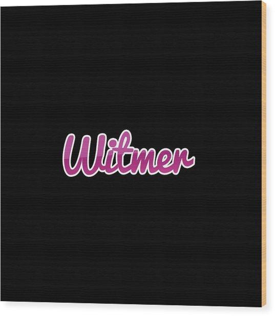 Witmer #witmer Wood Print