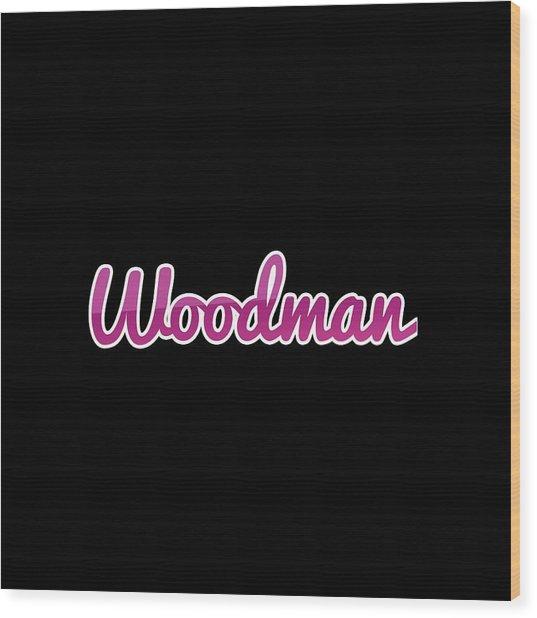 Woodman #woodman Wood Print