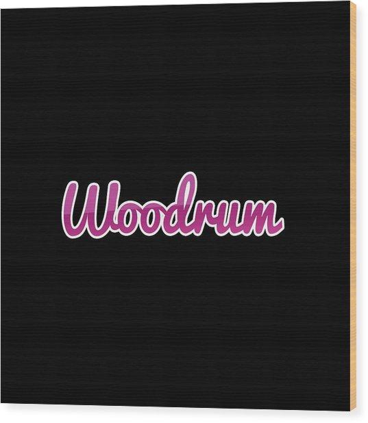 Woodrum #woodrum Wood Print