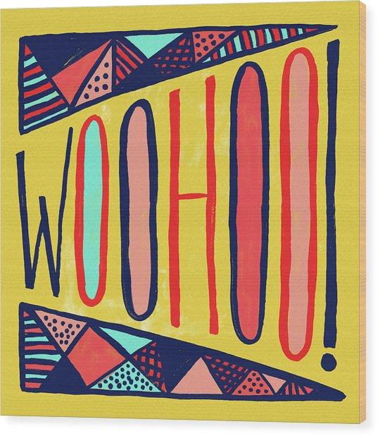 Woohoo Wood Print