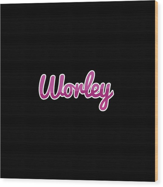 Worley #worley Wood Print