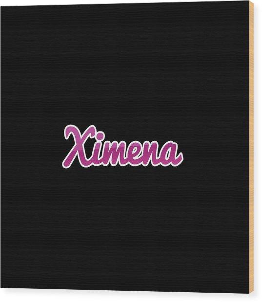 Ximena #ximena Wood Print