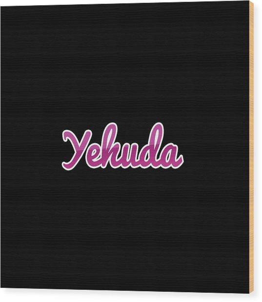 Yehuda #yehuda Wood Print