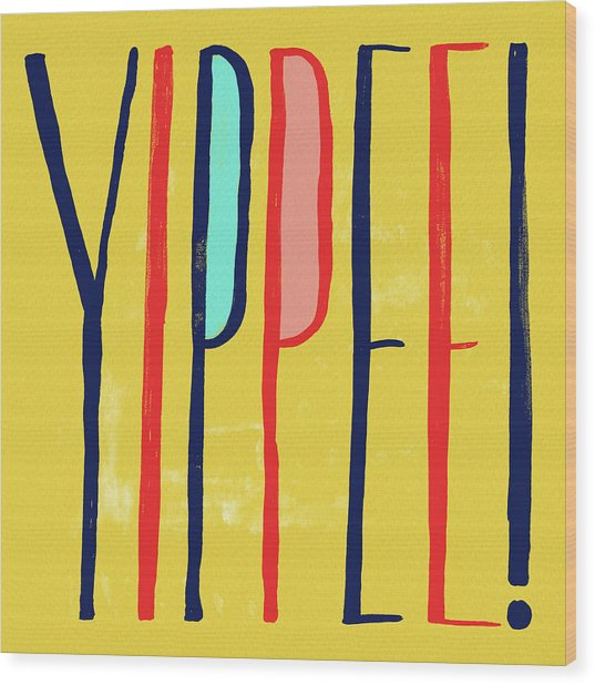 Yippee Wood Print