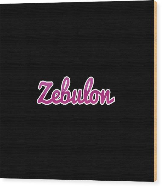 Zebulon #zebulon Wood Print