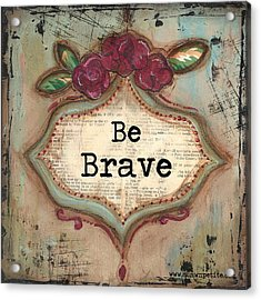 Be Brave Acrylic Print by Shawn Petite