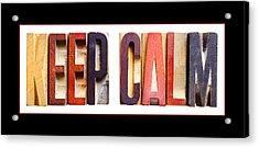 Keep Calm Acrylic Print by Donald  Erickson