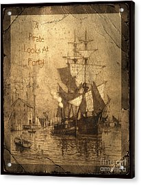 A Pirate Looks At Forty Acrylic Print by John Stephens