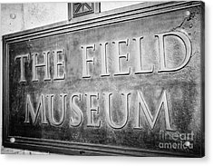 Chicago Field Museum Sign In Black And White Acrylic Print by Paul Velgos