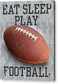 Eat Sleep Play Football Acrylic Print by Jim Baldwin