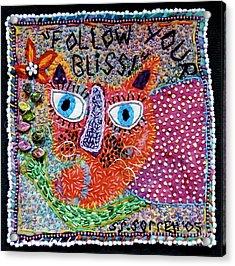 Follow Your Bliss Acrylic Print by Susan Sorrell