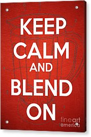 Keep Calm And Blend On Acrylic Print by Edward Fielding