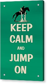 Keep Calm And Jump On Horse Acrylic Print