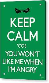 Keep Calm 'cos You Won't Like Me When I'm Angry Acrylic Print