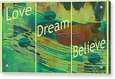 Love Dream Believe Acrylic Print by Ann Powell