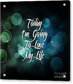 Today I'm Going To Love My Life Acrylic Print