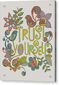 Trust Yourself Acrylic Print by Valentina