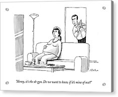 Honey, It's The Ob-gyn. Do We Want To Know If Acrylic Print by Joe Dator