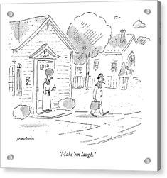 Make 'em Laugh Acrylic Print