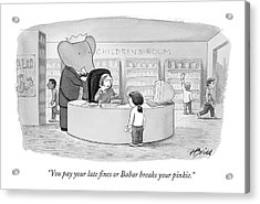 You Pay Your Late Fines Or Babar Breaks Acrylic Print