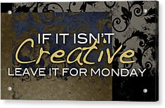 Leave It For Monday Acrylic Print