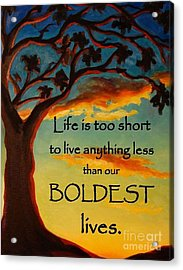 Live Your Boldest Life Acrylic Print by Janet McDonald