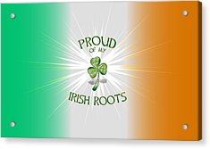 Proud Of My Irish Roots Acrylic Print