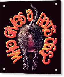 Who Gives A Rat's Ass? Acrylic Print by Scott Ross