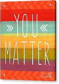 You Matter Acrylic Print by Linda Woods