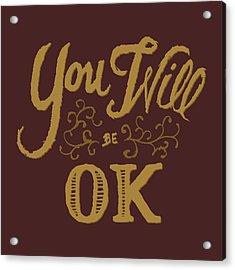 You Will Be Ok  Acrylic Print