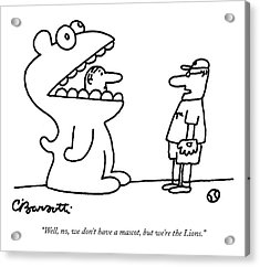 Well, No, We Don't Have A Mascot, But We're Acrylic Print by Charles Barsotti