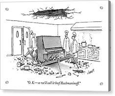O. K. - So We'll Call It Beef Rachmaninoff Acrylic Print