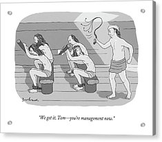 We Get It, Tom - You're Management Now Acrylic Print by David Borchart