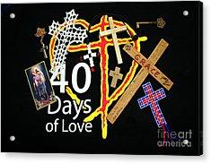 40 Days Of Love Acrylic Print by Reid Callaway