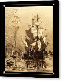 A Pirate Looks At Fifty Acrylic Print by John Stephens