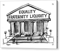 Equality, Fraternity, Liquidity Acrylic Print