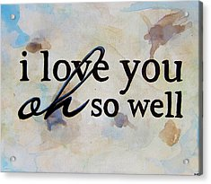 9x12 I Love You Oh So Well Acrylic Print