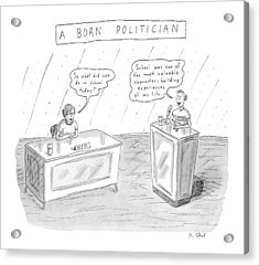 A Born Politician 'so What Did You Do In School Acrylic Print by Roz Chast