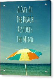 A Day At The Beach Restores The Mind  Acrylic Print by Maya Nagel