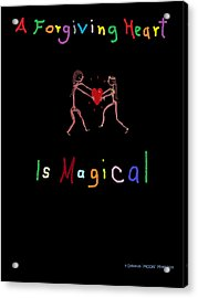 A Forgiving Heart Is Magical Acrylic Print