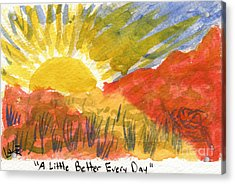 A Little Better Every Day Acrylic Print