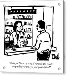 A Pharmacist Speaks To A Customer Acrylic Print by Drew Dernavich