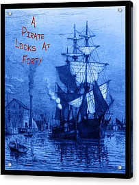 A Pirate Looks At Forty Acrylic Print