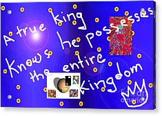 A True King Knows He Possesses The Entire Kingdom  Acrylic Print