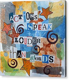 Actions Speak Louder Than Words Acrylic Print
