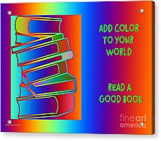 Add Color To Your World Read A Good Book Acrylic Print by Annie Zeno