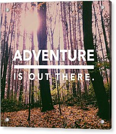 Adventure Is Out There Acrylic Print by Olivia StClaire