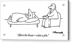 Albert The Great - What A Joke Acrylic Print by Charles Barsotti